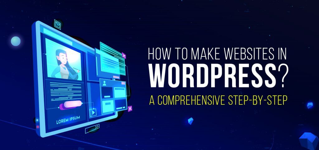 How to Make Websites in WordPress? – A Comprehensive step-by-step guide