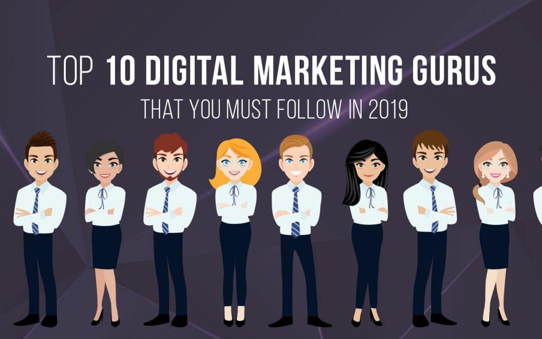 Top 10 Digital Marketing Gurus That You Must Follow in 2019