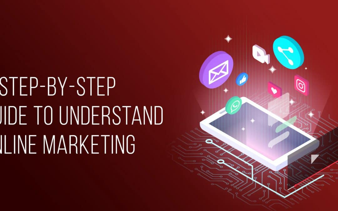 A Step-By-Step Guide to Understand Online Marketing