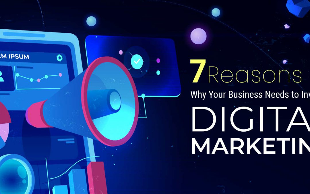 Top 7 reasons why you should invest in digital marketing